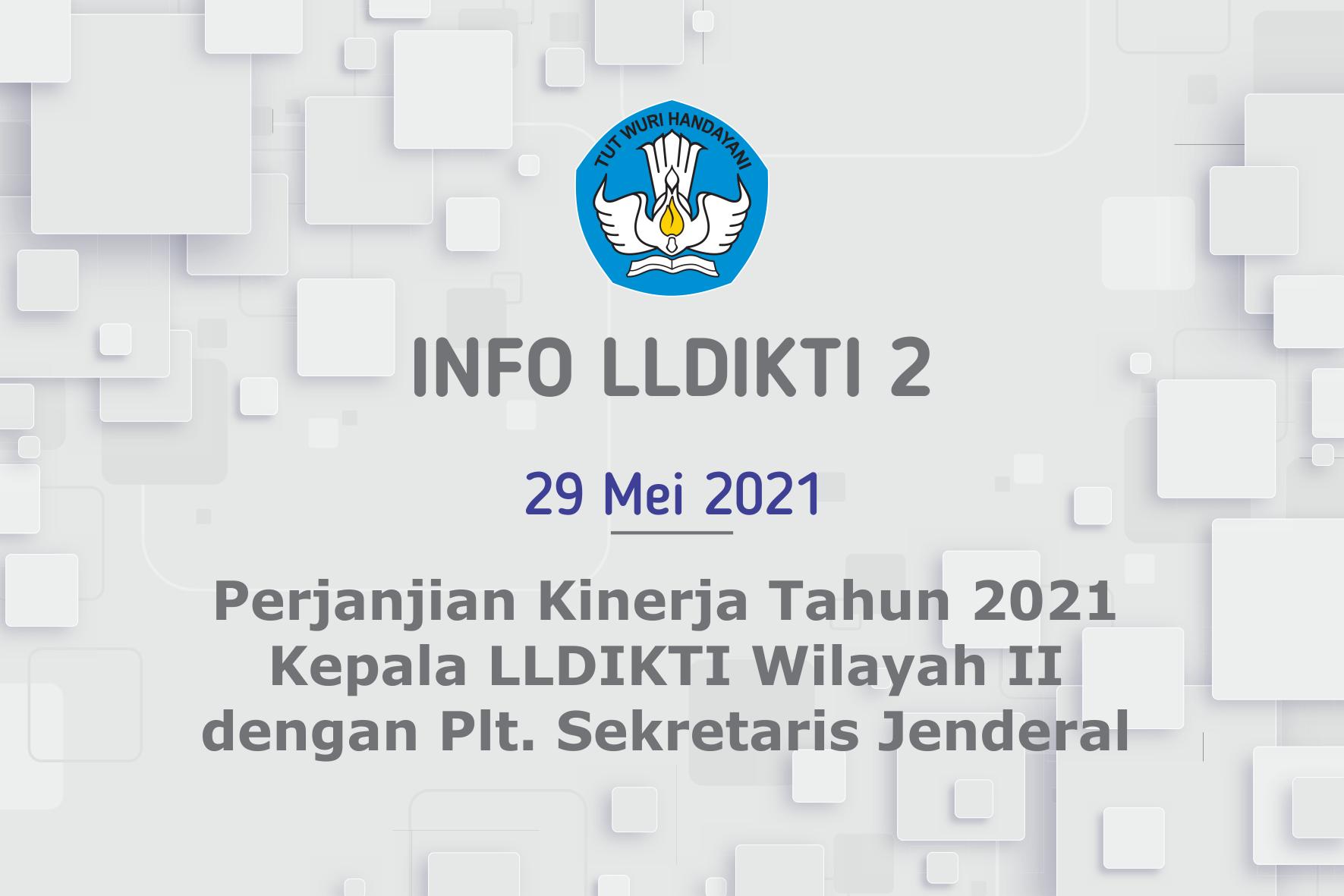 Perjanjian Kinerja Tahun 2021 Kepala LLDIKTI Wilayah II Dengan Plt. Sekretaris Jenderal
